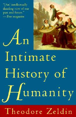 An Intimate History of Humanity By Zeldin, Theodore